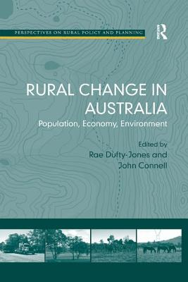 Rural Change in Australia: Population, Economy, Environment. by Rae Dufty-Jones and John Connell - Connell, John, and Dufty-Jones, Rae (Editor)