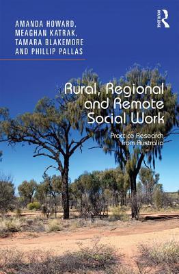 Rural, Regional and Remote Social Work: Practice Research from Australia - Howard, Amanda, and Katrak, Meaghan, and Blakemore, Tamara, Dr.