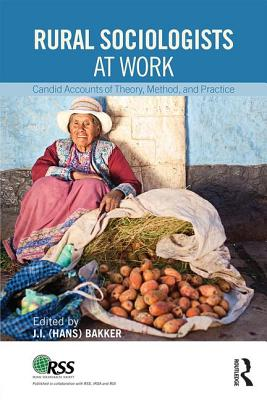 Rural Sociologists at Work: Candid Accounts of Theory, Method, and Practice - Bakker, Johannes Hans (Editor)