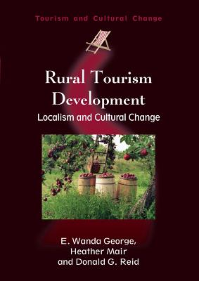 Rural Tourism Development: Localism and Cultural Change - George, E Wanda, and Mair, Heather, and Reid, Donald G