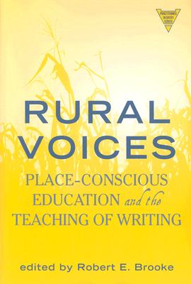 Rural Voices: Place-Conscious Education and the Teaching of Writing - Brooke, Robert E (Editor)