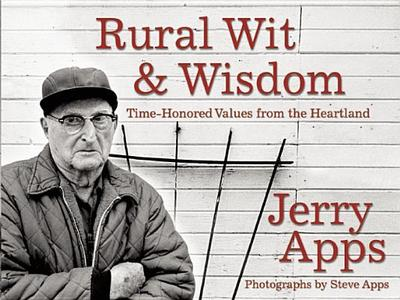 Rural Wit & Wisdom: Time-Honored Values from the Heartland - Apps, Jerry, Mr., and Apps, Steve (Photographer)