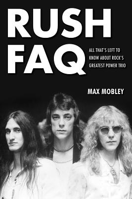 Rush FAQ: All That's Left to Know About Rock's Greatest Power Trio - Mobley, Max