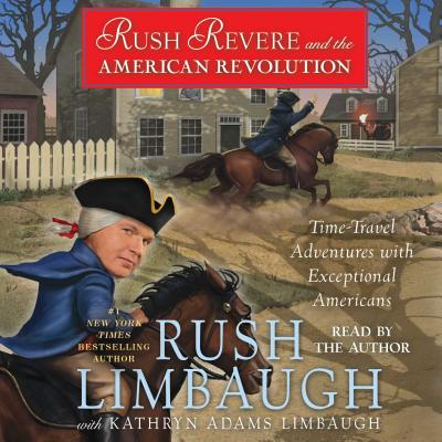 Rush Revere and the American Revolution: Time-Travel Adventures with Exceptional Americans - Limbaugh, Rush (Read by)