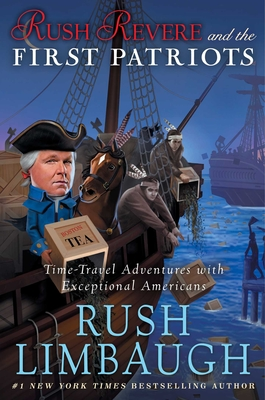 Rush Revere and the First Patriots: Time-Travel Adventures with Exceptional Americans - To Be Announced, and Limbaugh, Rush