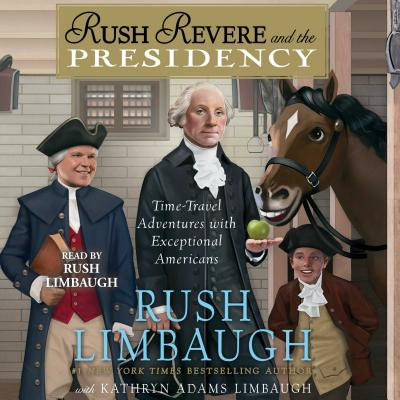 Rush Revere and the Presidency - Limbaugh, Rush (Read by), and Adams Limbaugh, Kathryn
