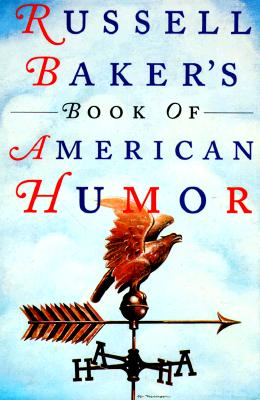 Russell Baker's Book of American Humor - Baker, Russell (Editor)