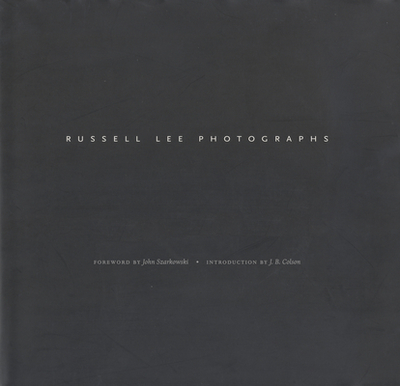 Russell Lee Photographs: Images from the Russell Lee Photograph Collection at the Center for American History - Lee, Russell (Photographer), and Szarkowski, John, Mr. (Foreword by), and Colson, J B (Introduction by)