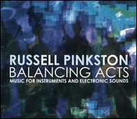 Russell Pinkston: Balancing Acts - Music for Instruments and Electronic Sounds - Bion Tsang (cello); Colette Valentine (piano); Elizabeth McNutt (flute); Gregory Allen (disklavier); Leone Buyse (flute);...