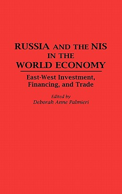 Russia and the NIS in the World Economy: East-West Investment, Financing and Trade - Palmieri, Deborah A (Editor)