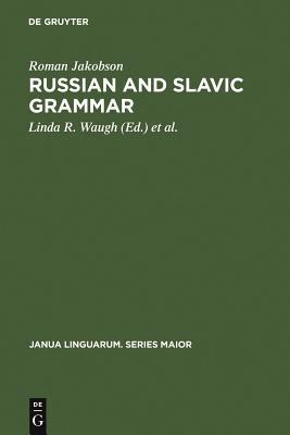 Russian and Slavic Grammar: Studies 1931-1981 - Jakobson, Roman, and Waugh, Linda R (Editor), and Malle, Morris (Editor)