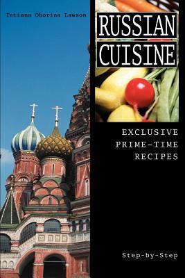 Russian Cuisine: Exclusive Prime-Time Recipes - Lawson, Tatiana Oborina