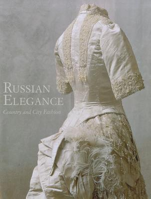 Russian Elegance: Country and City Fashion from the 15th to the Early 20th Century - Yefimova, Luisa V, and Aleshina, Tatyana S