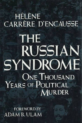 Russian Syndrome: One Thousand Years of Political Murder - D'Encausse, Helene Carrere, and Carrere D'Encausse, Helene, and Higgitt, Caroline (Translated by)