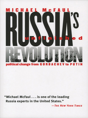 Russia's Unfinished Revolution: Political Change from Gorbachev to Putin - McFaul, Michael, Professor, PhD