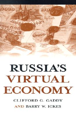 Russia's Virtual Economy - Gaddy, Clifford G, and Ickes, Barry W
