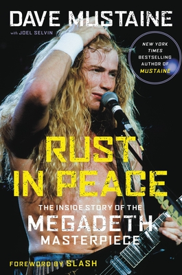 Rust in Peace: The Inside Story of the Megadeth Masterpiece - Mustaine, Dave, and Selvin, Joel, and Slash (Foreword by)