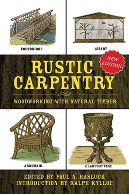 Rustic Carpentry: Woodworking with Natural Timber - Hasluck, Paul N (Editor)