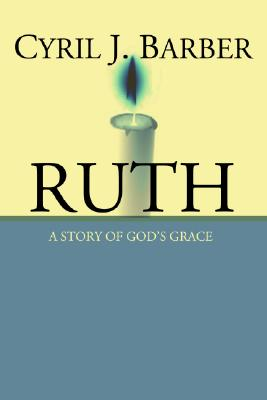 Ruth: A Story of God's Grace: An Expositional Commentary - Barber, Cyril J