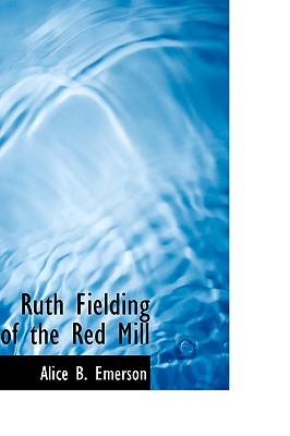 Ruth Fielding of the Red Mill - Emerson, Alice B