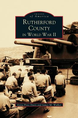 Rutherford County in WWII - Price Davis, Anita, Dr., Ed, and Walker, James M, and Davis, Anita Price, Ed.D.
