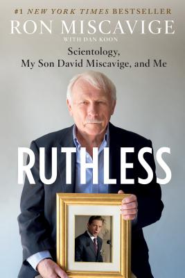 Ruthless: Scientology, My Son David Miscavige, and Me - Miscavige, Ron, and Koon, Dan