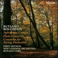 Rutland Boughton: Aylesbury Games; Flute Concerto; Concerto for String Orchestra; Three Folk Dances - Emily Beynon (flute); New London Orchestra; Ronald Corp (conductor)