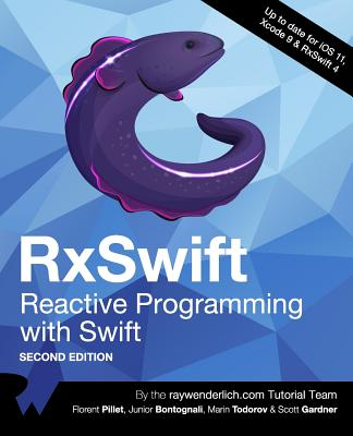 RxSwift: Reactive Programming with Swift, Second Edition - Pillet, Florent, and Bontognali, Junior, and Todorov, Marin