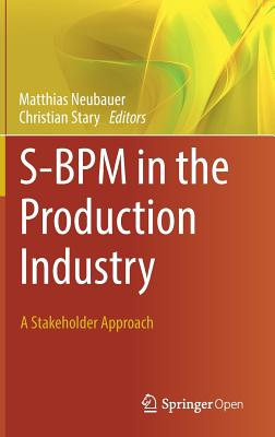 S-BPM in the Production Industry: A Stakeholder Approach - Stary, Christian (Editor)