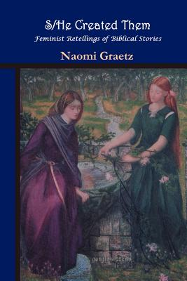 S/He Created Them, Feminist Retellings of Biblical Stories - Graetz, Naomi