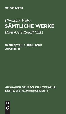 S mtliche Werke, Band 5/Teil 2, Biblische Dramen II - Weise, Christian, and Lindberg, John D (Editor)