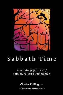 Sabbath Time: a hermitage journey of retreat, return & communion - Ringma, Charles R