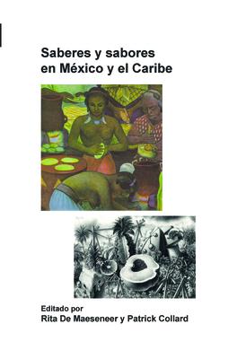 Saberes y Sabores en Mexico y el Caribe - Maeseneer, Rita de (Volume editor), and Collard, Patrick (Volume editor)