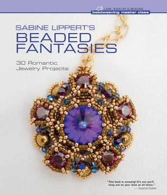 Sabine Lippert's Beaded Fantasies: 30 Romantic Jewelry Projects - Lippert, Sabine