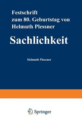 Sachlichkeit : Festschrift zum achtzigsten Geburtstag von Helmuth Plessner - Plessner, Helmuth, and Dux, Günter, and Luckmann, Thomas