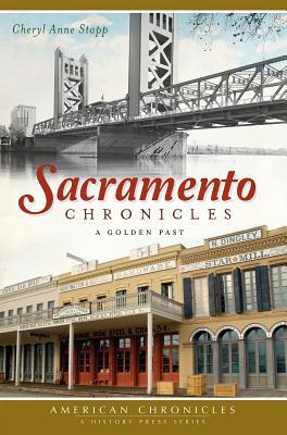 Sacramento Chronicles: A Golden Past - Stapp, Cheryl Anne