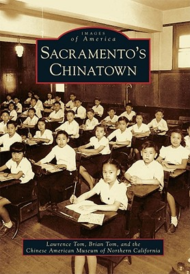 Sacramento's Chinatown - Tom, Lawrence, and Tom, Brian, and Chinese American Museum of Northern California