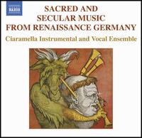 Sacred and Secular Music from Renaissance Germany - Adam Gilbert (shawm); Adam Gilbert (recorder); Ciaramella; Debra Nagy (shawm); Doug Milliken (bagpipes);...
