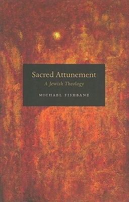 Sacred Attunement: A Jewish Theology - Fishbane, Michael, PhD