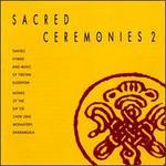 Sacred Ceremonies, Vol. 2: Tantric Hymns & Music of Tibetan Buddhism