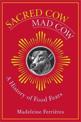 Sacred Cow, Mad Cow: A History of Food Fears - Ferrieres, Madeleine, Professor, and Gladding, Jody, Ms. (Translated by)