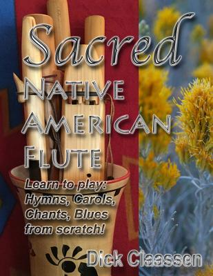 Sacred Native American Flute: Blues, Hymns, Christmas Carols - Claassen, MR Dick