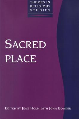 Sacred Place - Holm, Jean (Editor), and Bowker, John (Editor)