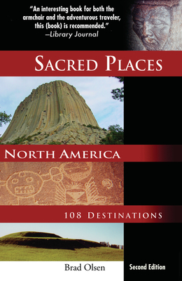 Sacred Places North America: 108 Destinations - Olsen, Brad (Photographer)