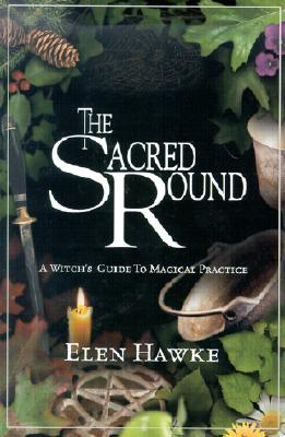 Sacred Round: A Witch's Guide to Magical Practice - Hawke, Elen