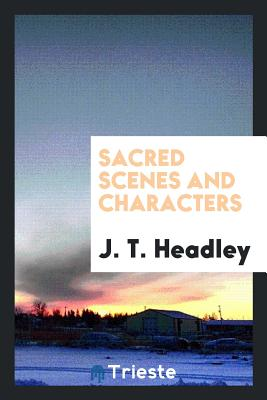 Sacred Scenes and Characters - Headley, J T