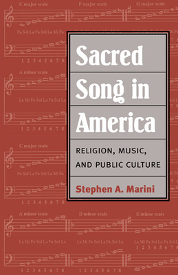 Sacred Song in America: Religion, Music, and Public Culture - Marini, Stephen A