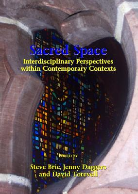 Sacred Space: Interdisciplinary Perspectives Within Contemporary Contexts - Brie, Steve (Editor)