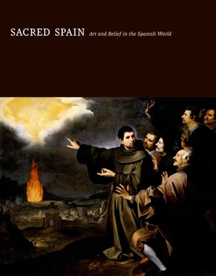 Sacred Spain: Art and Belief in the Spanish World - Kasl, Ronda (Editor), and Alcala, Luisa Elena, and Christian, William A