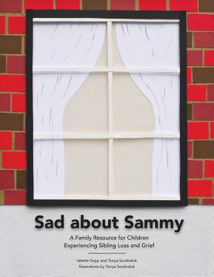 Sad about Sammy: A First Response Family Resource for Children Experiencing Sibling Loss and Grief - Sopp, Valette J